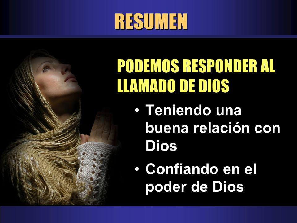 RESUMEN PODEMOS RESPONDER AL LLAMADO DE DIOS Teniendo una buena relación con Dios Confiando en el poder de Dios