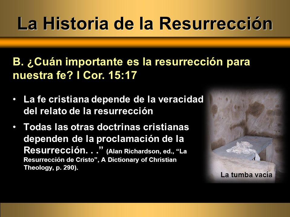 La Historia de la Resurrección La fe cristiana depende de la veracidad del relato de la resurrección Todas las otras doctrinas cristianas dependen de