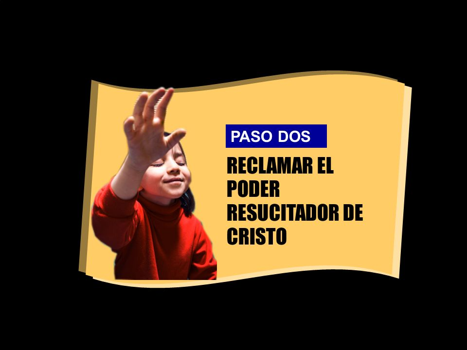 RECLAMAR EL PODER RESUCITADOR DE CRISTO PASO DOS