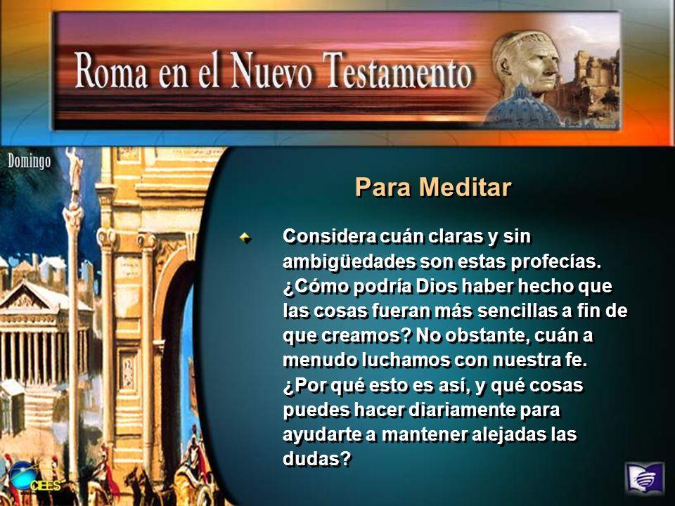 Considera cuán claras y sin ambigüedades son estas profecías. ¿Cómo podría Dios haber hecho que las cosas fueran más sencillas a fin de que creamos? N