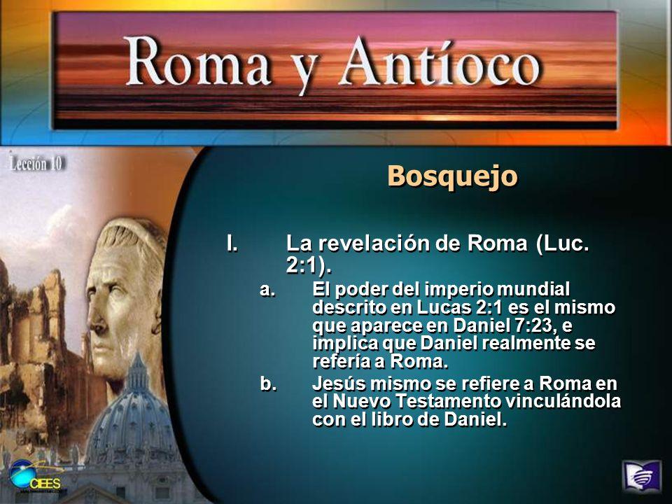 Bosquejo I.La revelación de Roma (Luc. 2:1). a.El poder del imperio mundial descrito en Lucas 2:1 es el mismo que aparece en Daniel 7:23, e implica qu