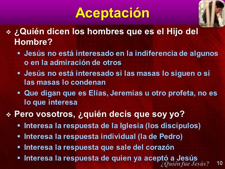 Aceptación ¿Quién dicen los hombres que es el Hijo del Hombre.