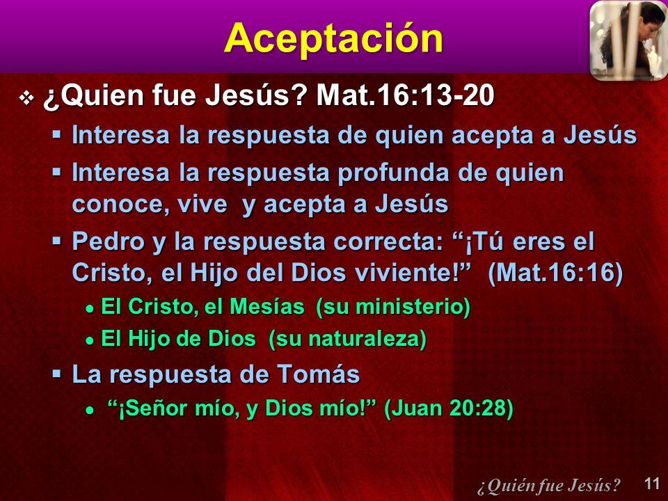 Aceptación ¿Quien fue Jesús? Mat.16:13-20 ¿Quien fue Jesús? Mat.16:13-20 Interesa la respuesta de quien acepta a Jesús Interesa la respuesta de quien