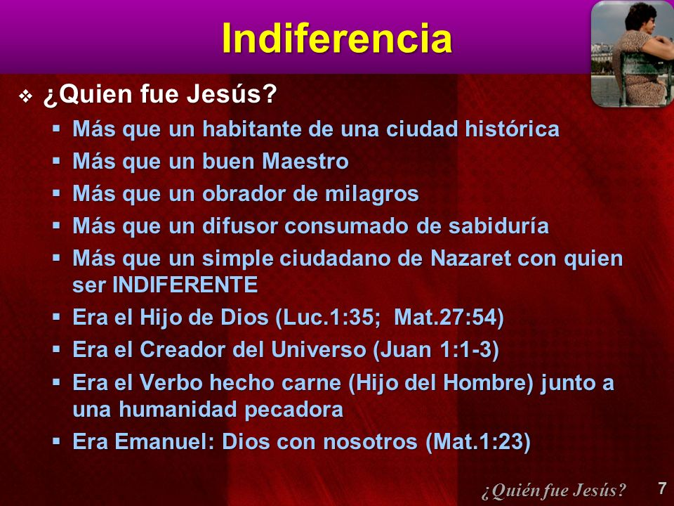 Indiferencia ¿Quien fue Jesús? ¿Quien fue Jesús? Más que un habitante de una ciudad histórica Más que un habitante de una ciudad histórica Más que un