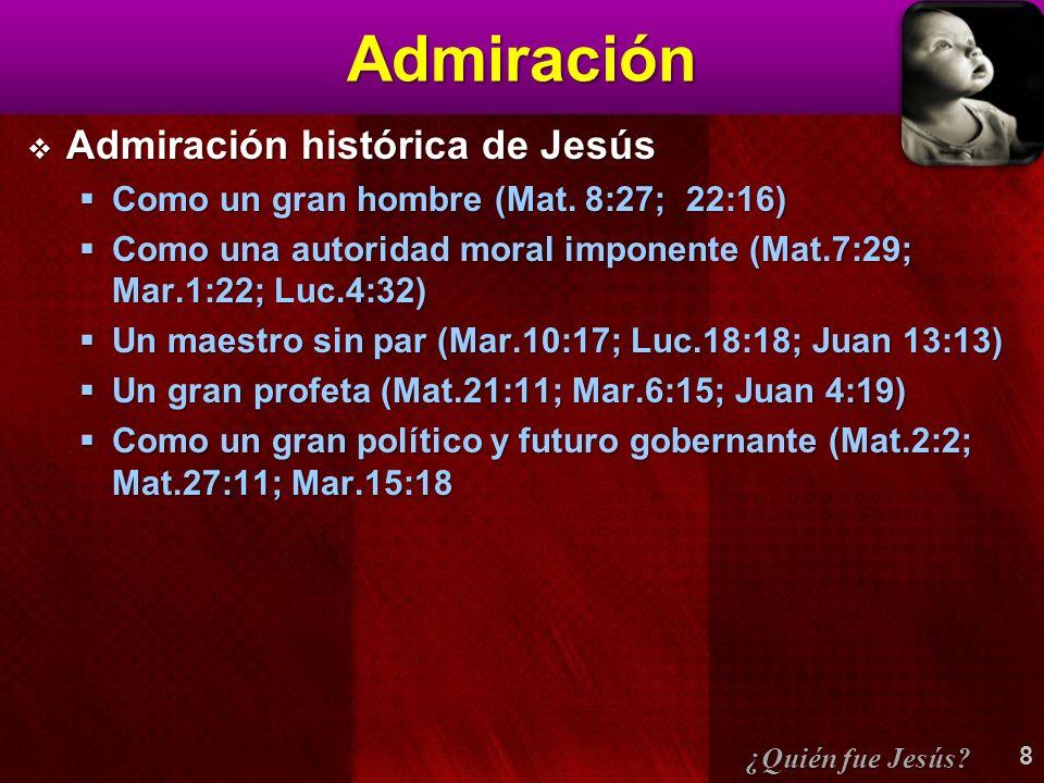 Admiración Admiración histórica de Jesús Admiración histórica de Jesús Como un gran hombre (Mat. 8:27; 22:16) Como un gran hombre (Mat. 8:27; 22:16) C