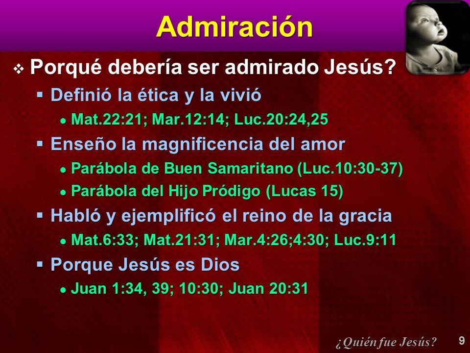 Admiración Porqué debería ser admirado Jesús? Porqué debería ser admirado Jesús? Definió la ética y la vivió Definió la ética y la vivió Mat.22:21; Ma