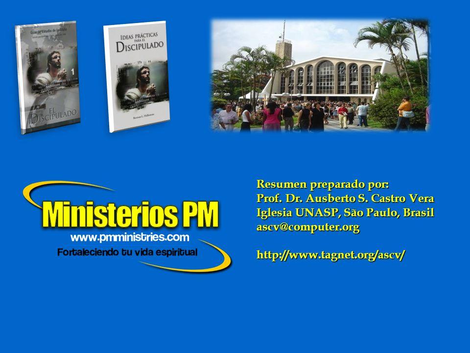 Resumen preparado por: Prof. Dr. Ausberto S. Castro Vera Iglesia UNASP, São Paulo, Brasil ascv@computer.orghttp://www.tagnet.org/ascv/