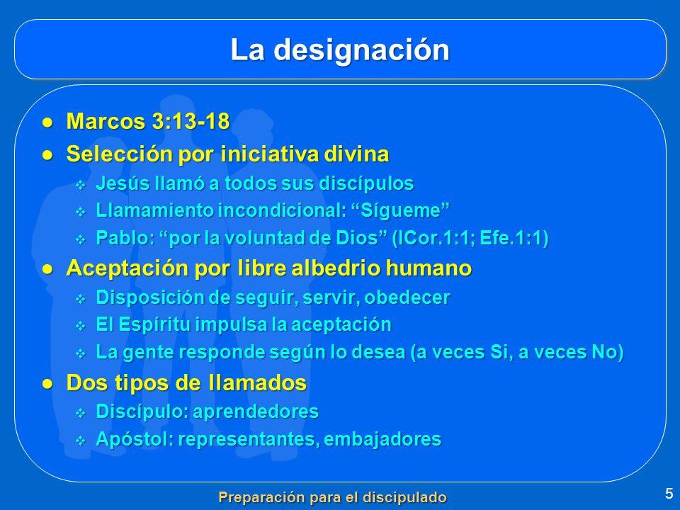 La designación Marcos 3:13-18Marcos 3:13-18 Selección por iniciativa divinaSelección por iniciativa divina Jesús llamó a todos sus discípulos Jesús ll