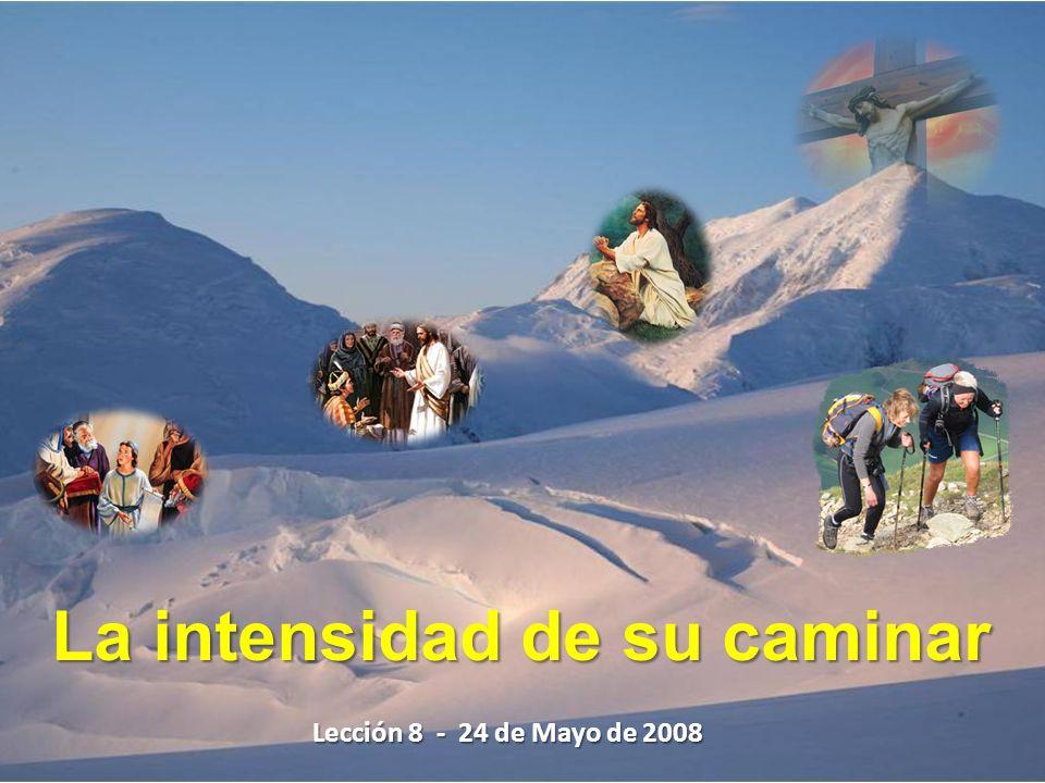 La intensidad de su caminar Lección 8 - 24 de Mayo de 2008