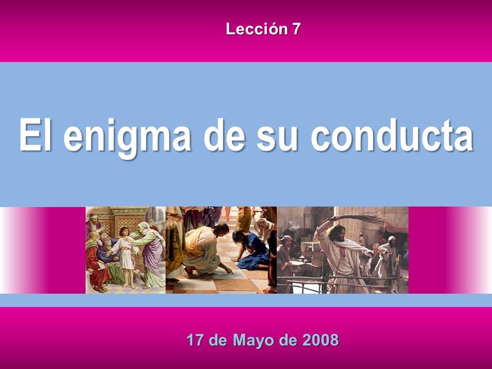 El enigma de su conducta 17 de Mayo de 2008 Lección 7