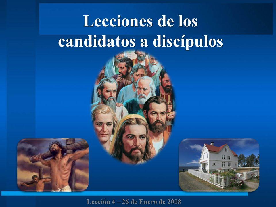 Lecciones de los candidatos a discípulos Lección 4 – 26 de Enero de 2008