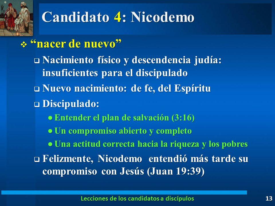 Candidato 4: Nicodemo nacer de nuevo nacer de nuevo Nacimiento físico y descendencia judía: insuficientes para el discipulado Nacimiento físico y desc