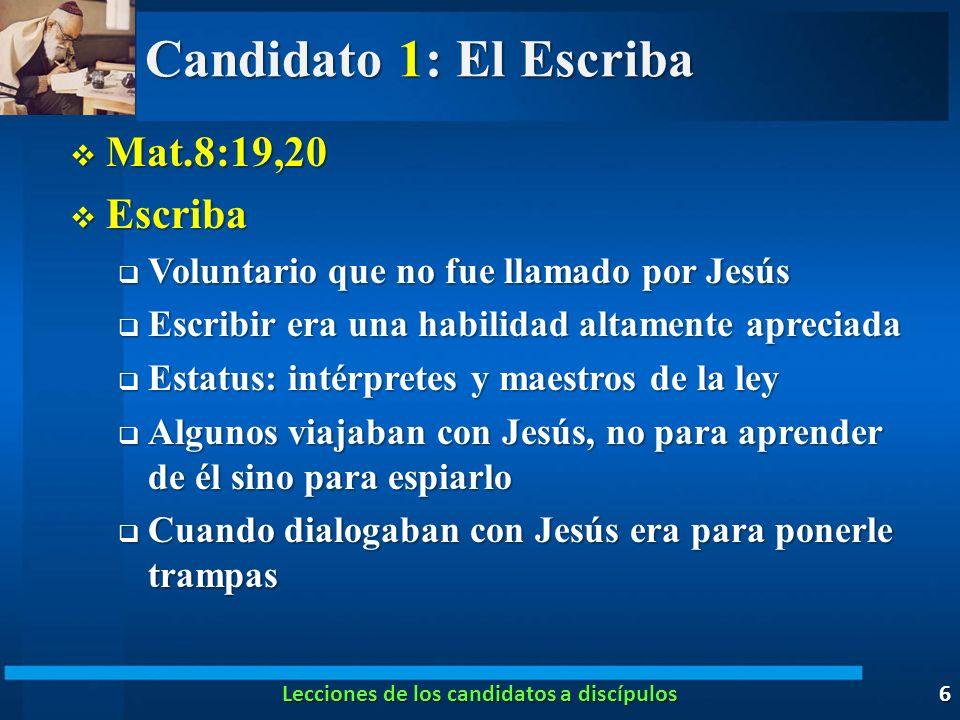 Candidato 1: El Escriba Mat.8:19,20 Mat.8:19,20 Escriba Escriba Voluntario que no fue llamado por Jesús Voluntario que no fue llamado por Jesús Escrib