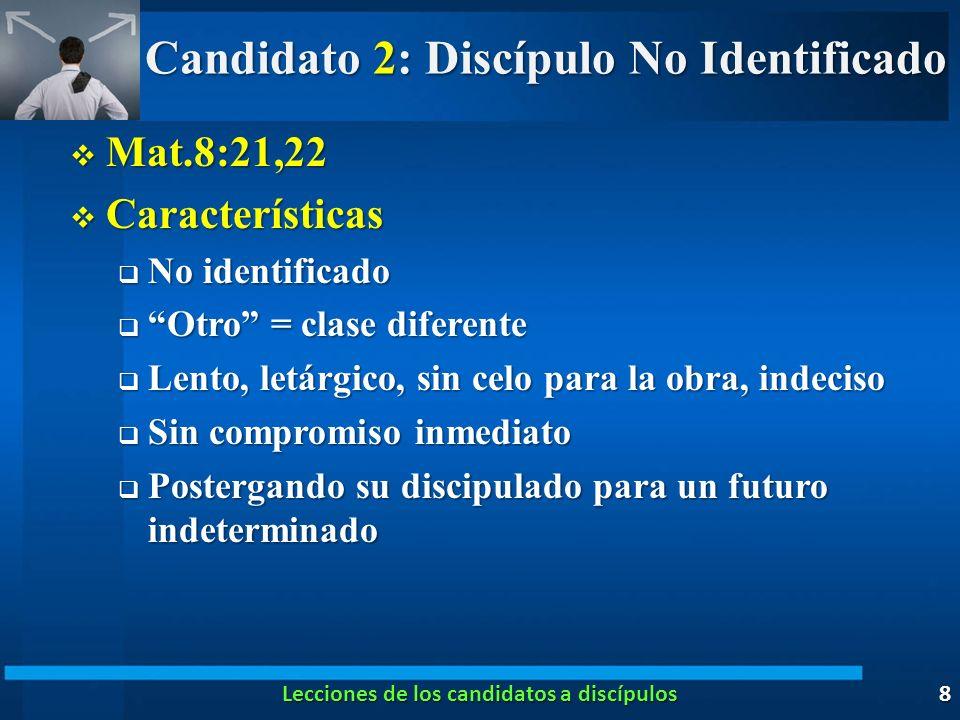 Candidato 2: Discípulo No Identificado Mat.8:21,22 Mat.8:21,22 Características Características No identificado No identificado Otro = clase diferente