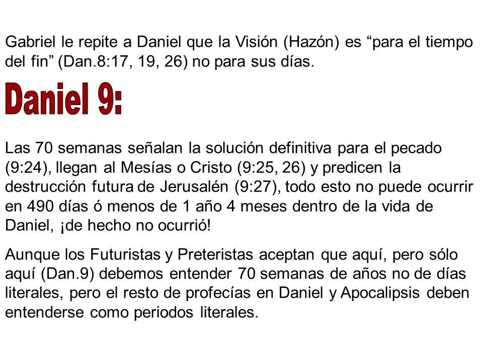 Gabriel le repite a Daniel que la Visión (Hazón) es para el tiempo del fin (Dan.8:17, 19, 26) no para sus días. Las 70 semanas señalan la solución def