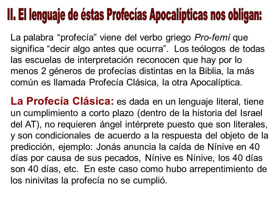 La palabra profecía viene del verbo griego Pro-femí que significa decir algo antes que ocurra. Los teólogos de todas las escuelas de interpretación re