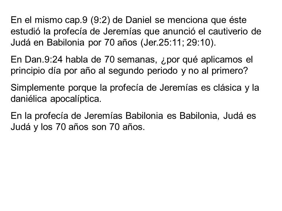 En el mismo cap.9 (9:2) de Daniel se menciona que éste estudió la profecía de Jeremías que anunció el cautiverio de Judá en Babilonia por 70 años (Jer
