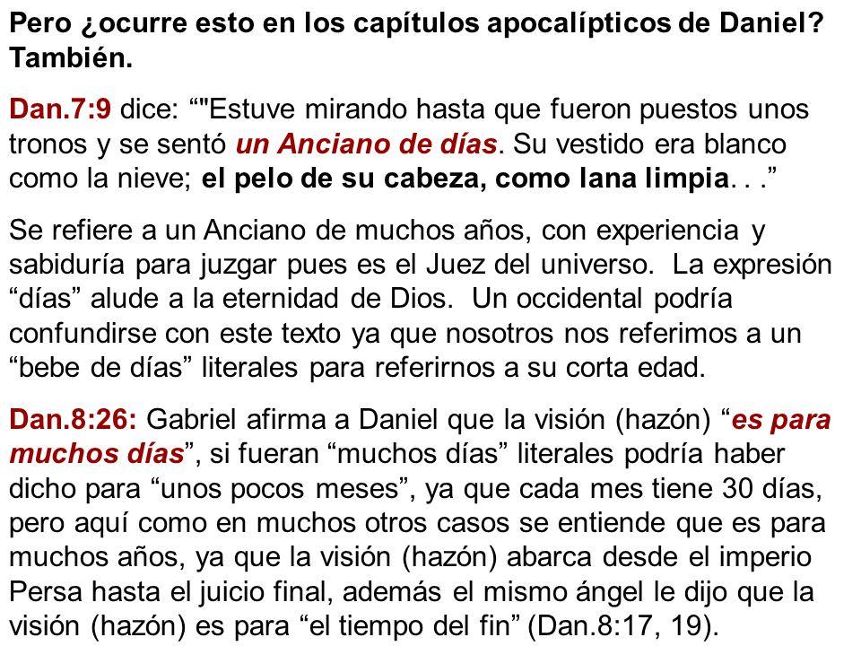 Pero ¿ocurre esto en los capítulos apocalípticos de Daniel? También. Dan.7:9 dice: