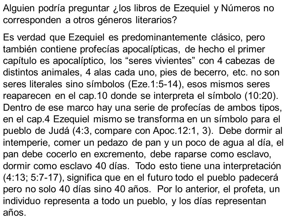 Alguien podría preguntar ¿los libros de Ezequiel y Números no corresponden a otros géneros literarios? Es verdad que Ezequiel es predominantemente clá