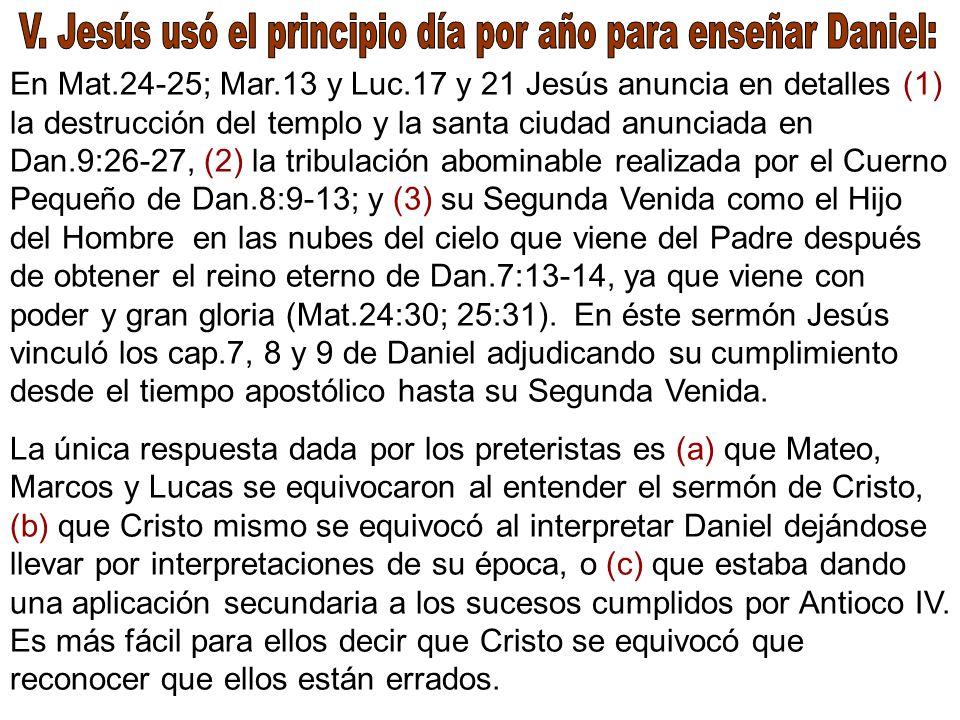En Mat.24-25; Mar.13 y Luc.17 y 21 Jesús anuncia en detalles (1) la destrucción del templo y la santa ciudad anunciada en Dan.9:26-27, (2) la tribulac