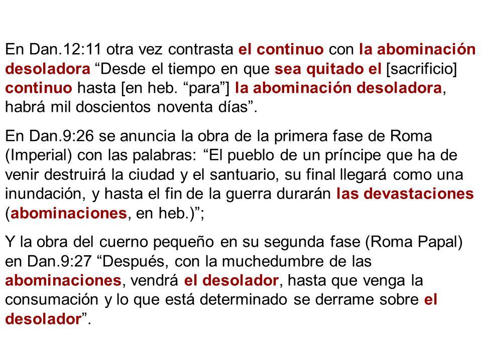 En Dan.12:11 otra vez contrasta el continuo con la abominación desoladora Desde el tiempo en que sea quitado el [sacrificio] continuo hasta [en heb. p