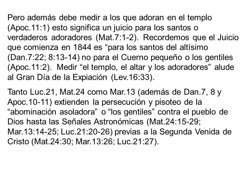 Pero además debe medir a los que adoran en el templo (Apoc.11:1) esto significa un juicio para los santos o verdaderos adoradores (Mat.7:1-2). Recorde