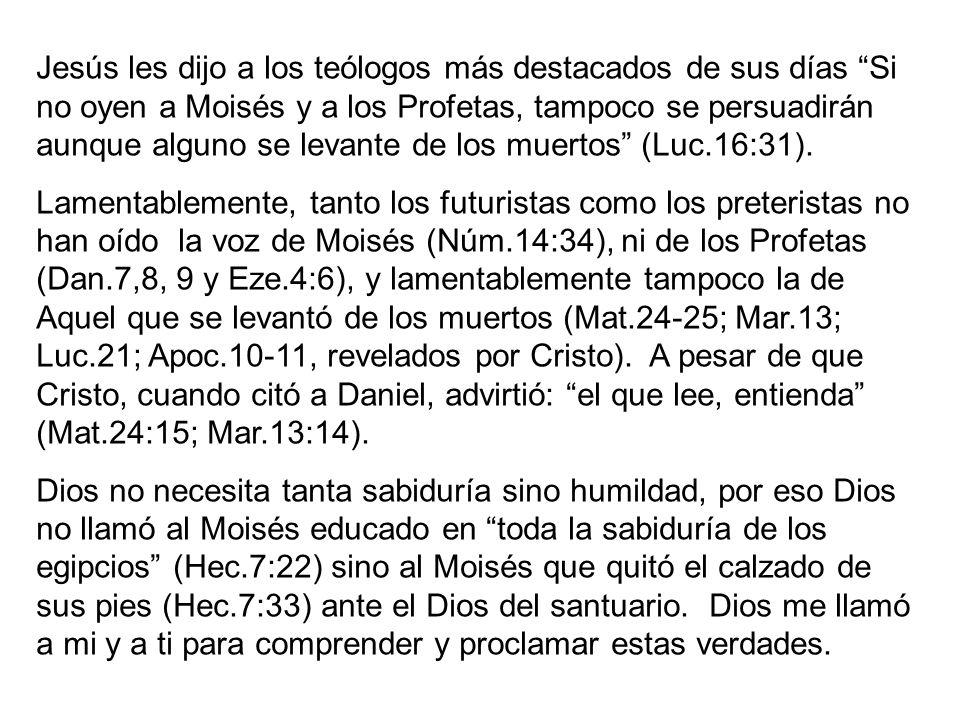 Jesús les dijo a los teólogos más destacados de sus días Si no oyen a Moisés y a los Profetas, tampoco se persuadirán aunque alguno se levante de los