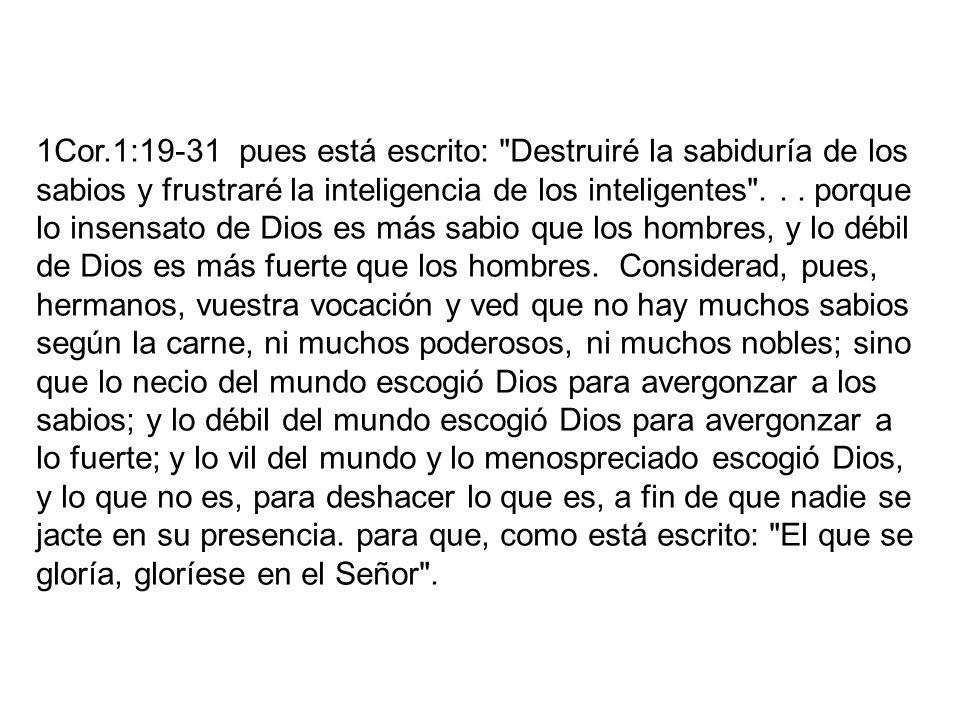 1Cor.1:19-31 pues está escrito: