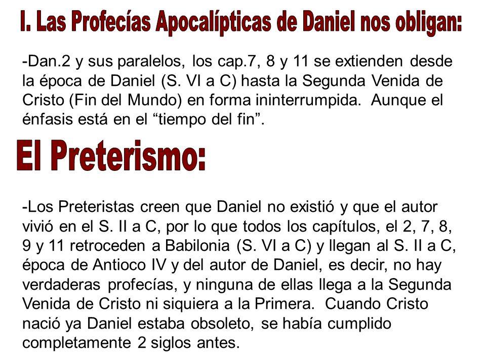 -Dan.2 y sus paralelos, los cap.7, 8 y 11 se extienden desde la época de Daniel (S. VI a C) hasta la Segunda Venida de Cristo (Fin del Mundo) en forma