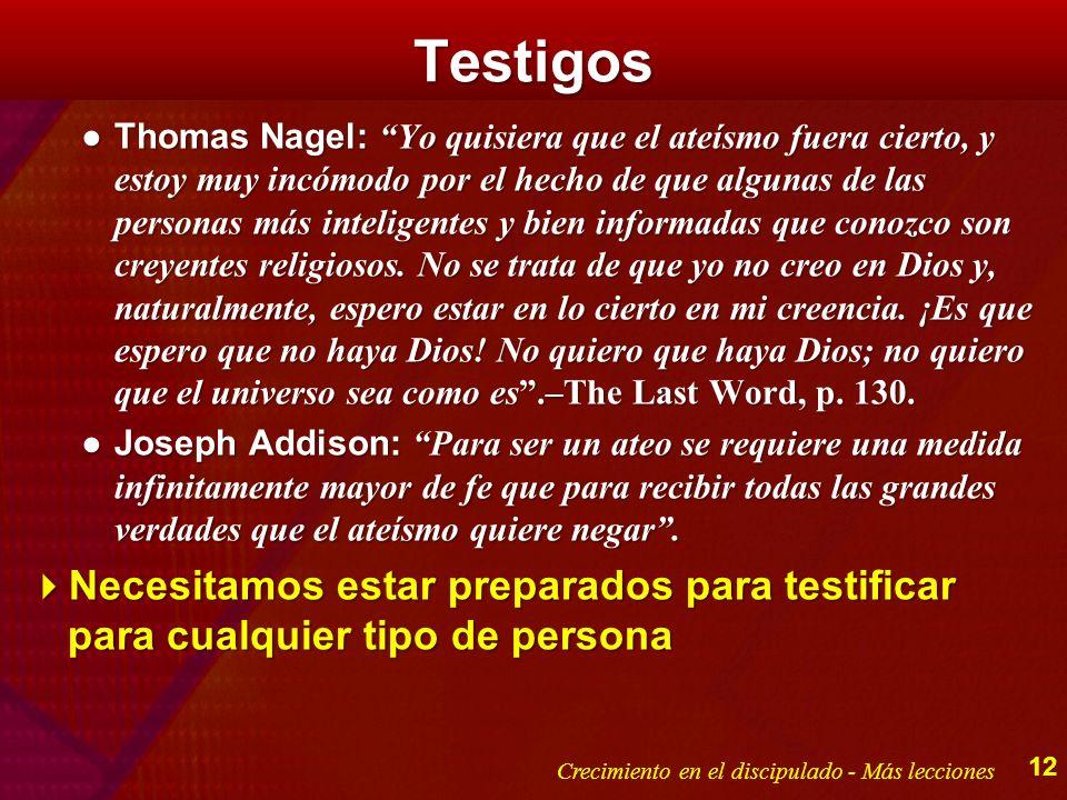 Testigos Thomas Nagel: Yo quisiera que el ateísmo fuera cierto, y estoy muy incómodo por el hecho de que algunas de las personas más inteligentes y bi