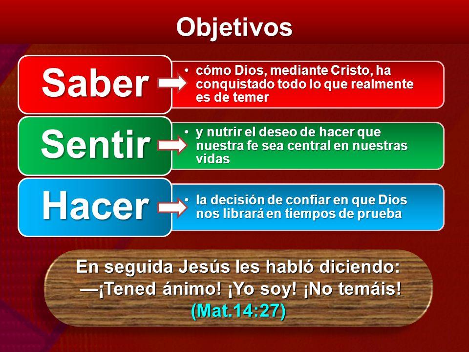 Objetivos cómo Dios, mediante Cristo, ha conquistado todo lo que realmente es de temercómo Dios, mediante Cristo, ha conquistado todo lo que realmente