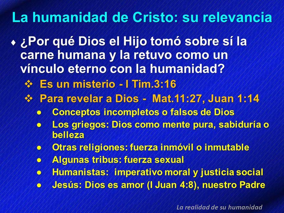 La humanidad de Cristo: su relevancia ¿Por qué Dios el Hijo tomó sobre sí la carne humana y la retuvo como un vínculo eterno con la humanidad? ¿Por qu