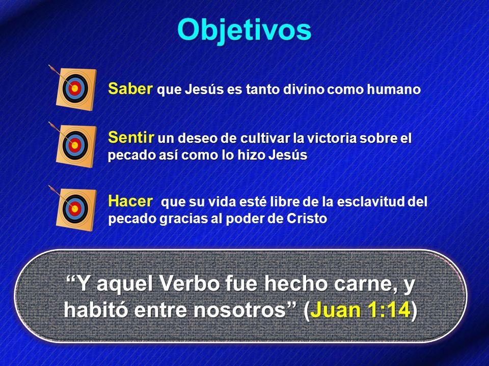 Objetivos Y aquel Verbo fue hecho carne, y habitó entre nosotros (Juan 1:14) Saber que Jesús es tanto divino como humano Sentir un deseo de cultivar l