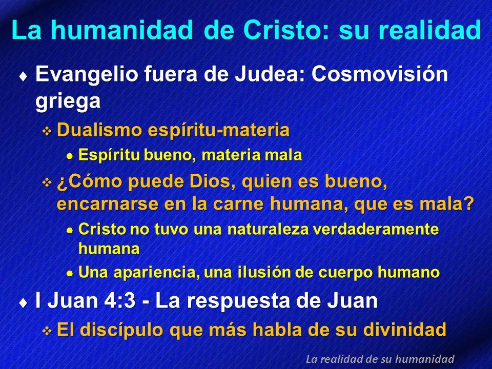 La humanidad de Cristo: su realidad Evangelio fuera de Judea: Cosmovisión griega Evangelio fuera de Judea: Cosmovisión griega Dualismo espíritu-materi