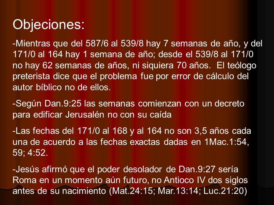 Objeciones: -Mientras que del 587/6 al 539/8 hay 7 semanas de año, y del 171/0 al 164 hay 1 semana de año; desde el 539/8 al 171/0 no hay 62 semanas d