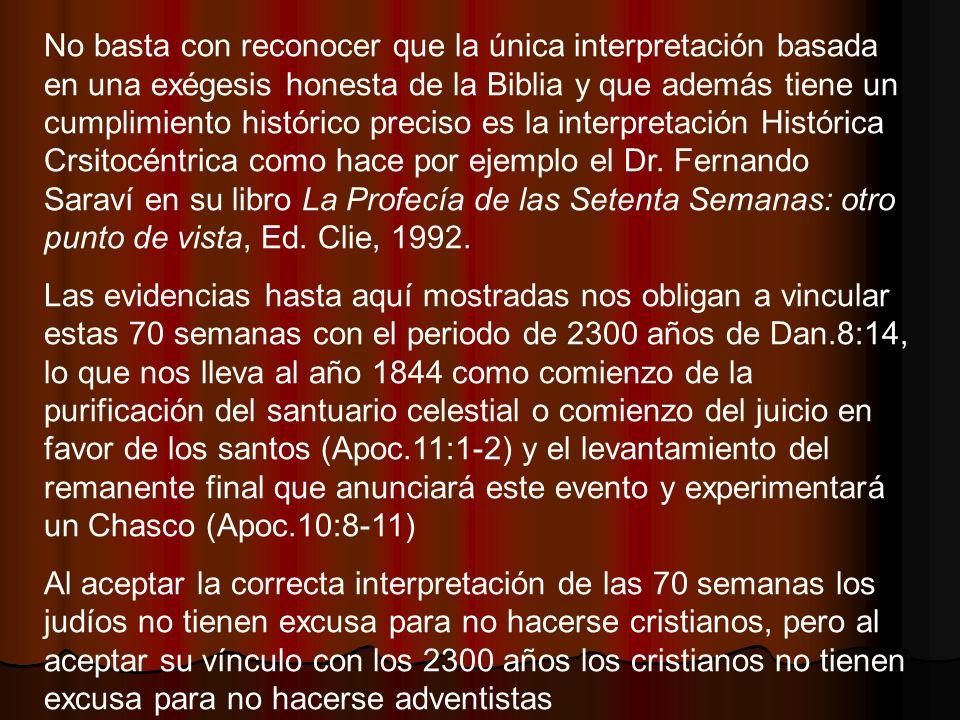 No basta con reconocer que la única interpretación basada en una exégesis honesta de la Biblia y que además tiene un cumplimiento histórico preciso es