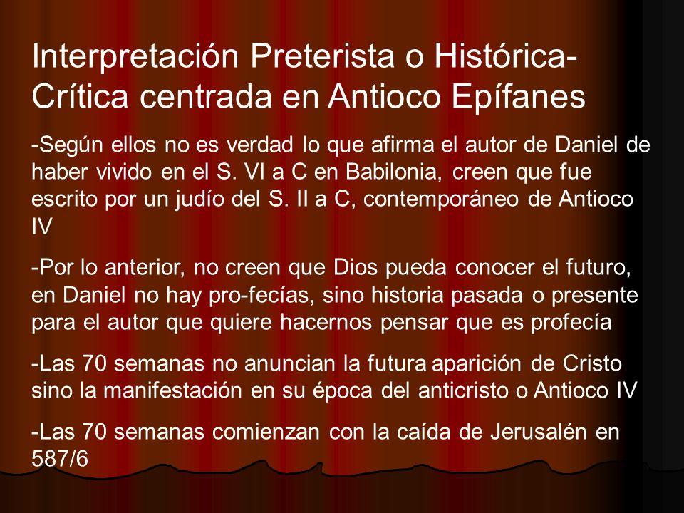 Interpretación Preterista o Histórica- Crítica centrada en Antioco Epífanes -Según ellos no es verdad lo que afirma el autor de Daniel de haber vivido
