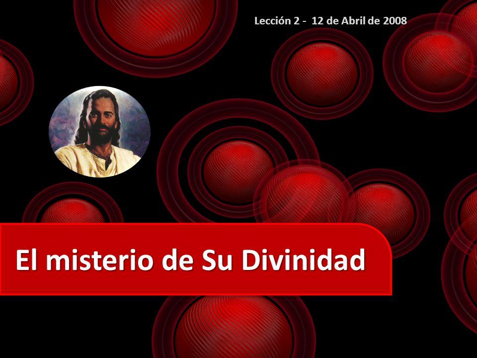 El misterio de Su Divinidad Lección 2 - 12 de Abril de 2008