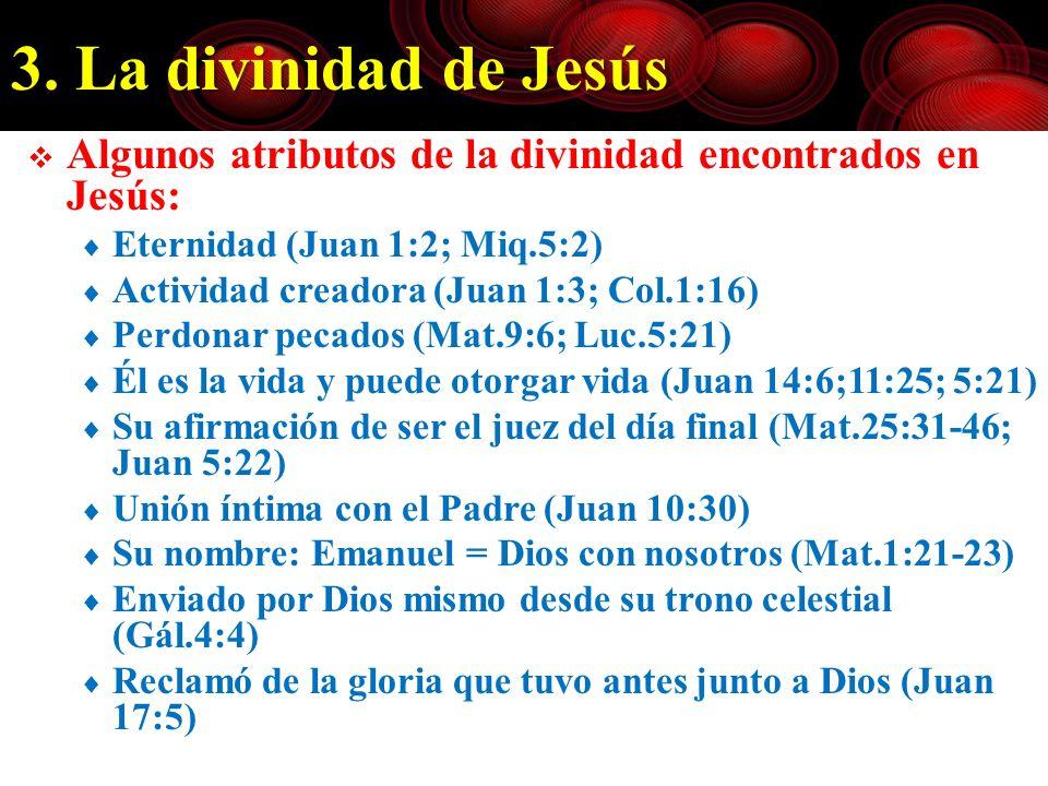 3. La divinidad de Jesús Algunos atributos de la divinidad encontrados en Jesús: Eternidad (Juan 1:2; Miq.5:2) Actividad creadora (Juan 1:3; Col.1:16)