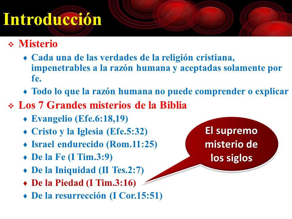 Introducción Misterio Cada una de las verdades de la religión cristiana, impenetrables a la razón humana y aceptadas solamente por fe. Todo lo que la