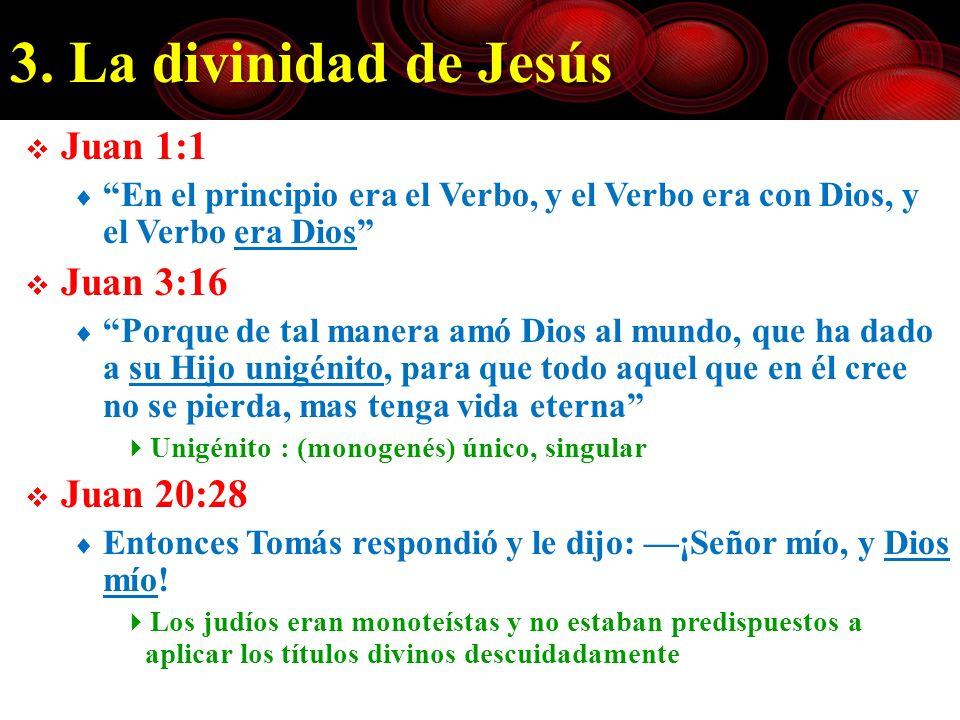 3. La divinidad de Jesús Juan 1:1 En el principio era el Verbo, y el Verbo era con Dios, y el Verbo era Dios Juan 3:16 Porque de tal manera amó Dios a