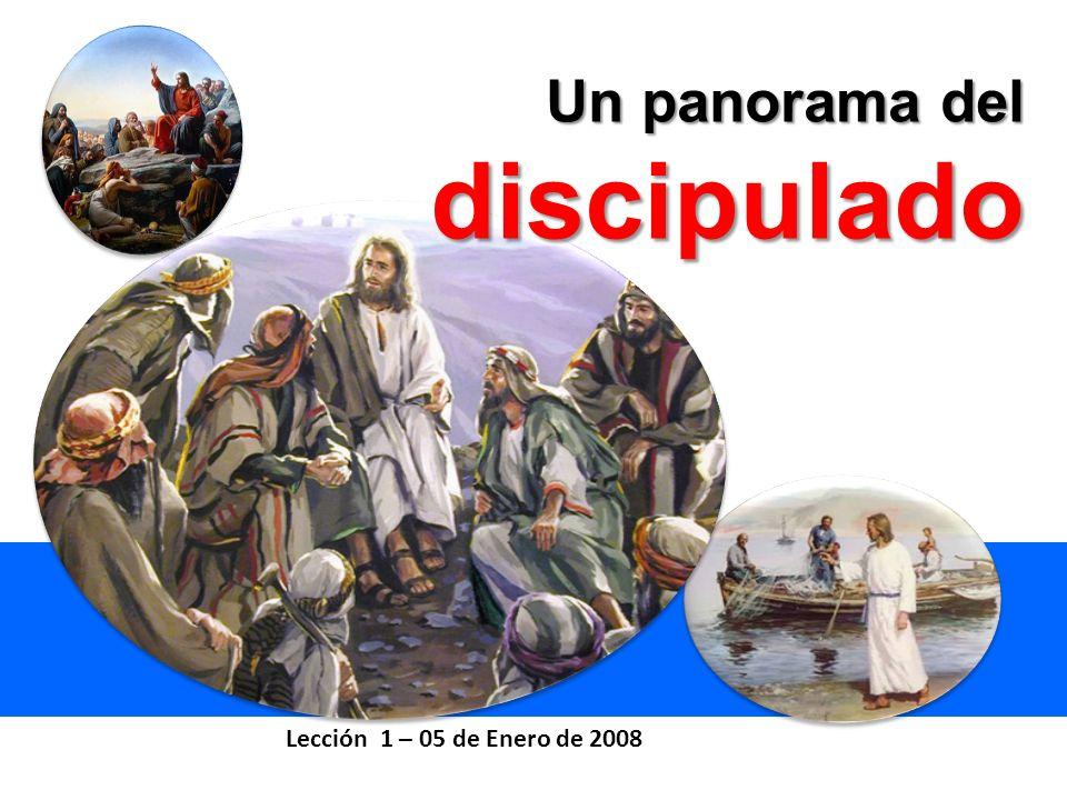 Lección 1 – 05 de Enero de 2008 Un panorama del discipulado