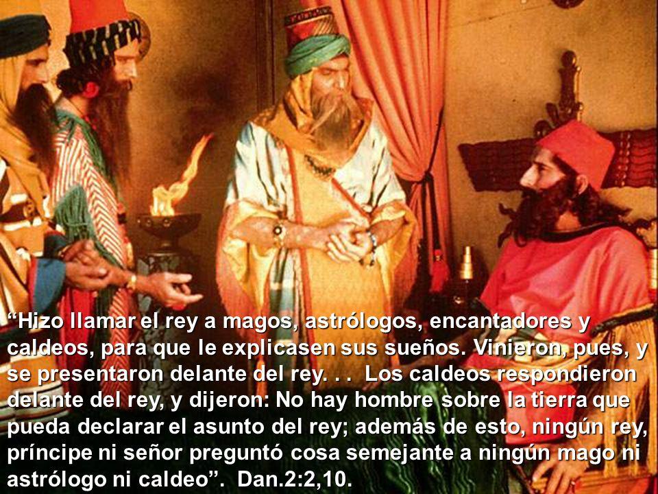 Hizo llamar el rey a magos, astrólogos, encantadores y caldeos, para que le explicasen sus sueños. Vinieron, pues, y se presentaron delante del rey...
