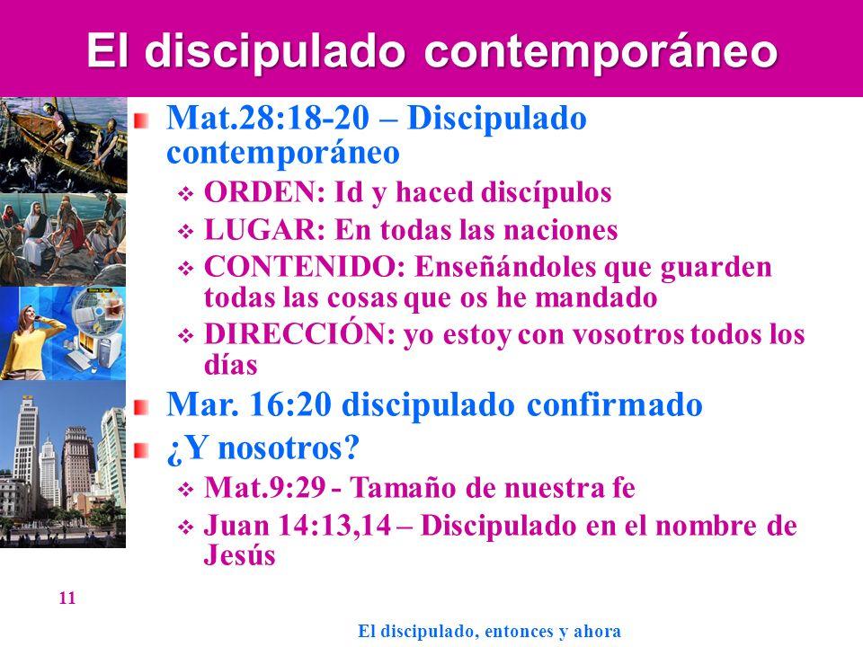 El discipulado contemporáneo Mat.28:18-20 – Discipulado contemporáneo ORDEN: Id y haced discípulos LUGAR: En todas las naciones CONTENIDO: Enseñándole