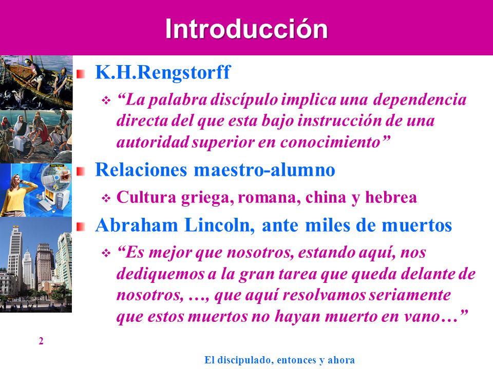 Introducción K.H.Rengstorff La palabra discípulo implica una dependencia directa del que esta bajo instrucción de una autoridad superior en conocimien