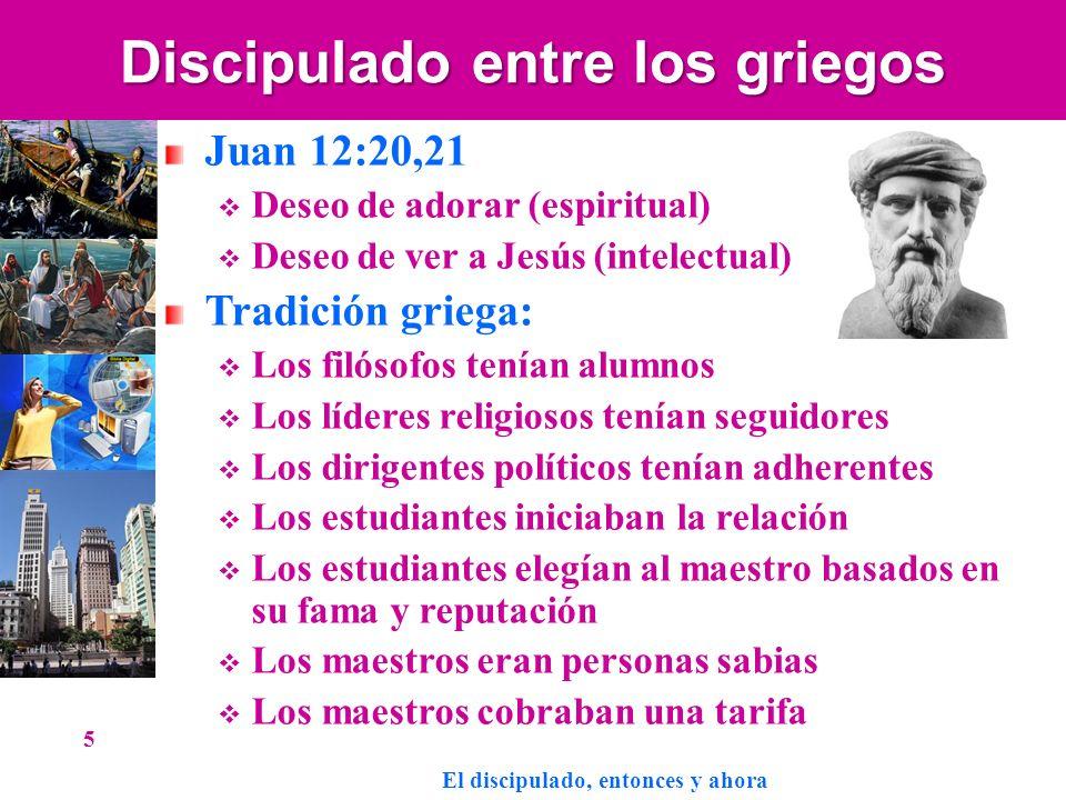 Discipulado entre los griegos Juan 12:20,21 Deseo de adorar (espiritual) Deseo de ver a Jesús (intelectual) Tradición griega: Los filósofos tenían alu