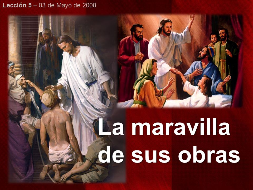 La maravilla de sus obras Lección 5 – 03 de Mayo de 2008