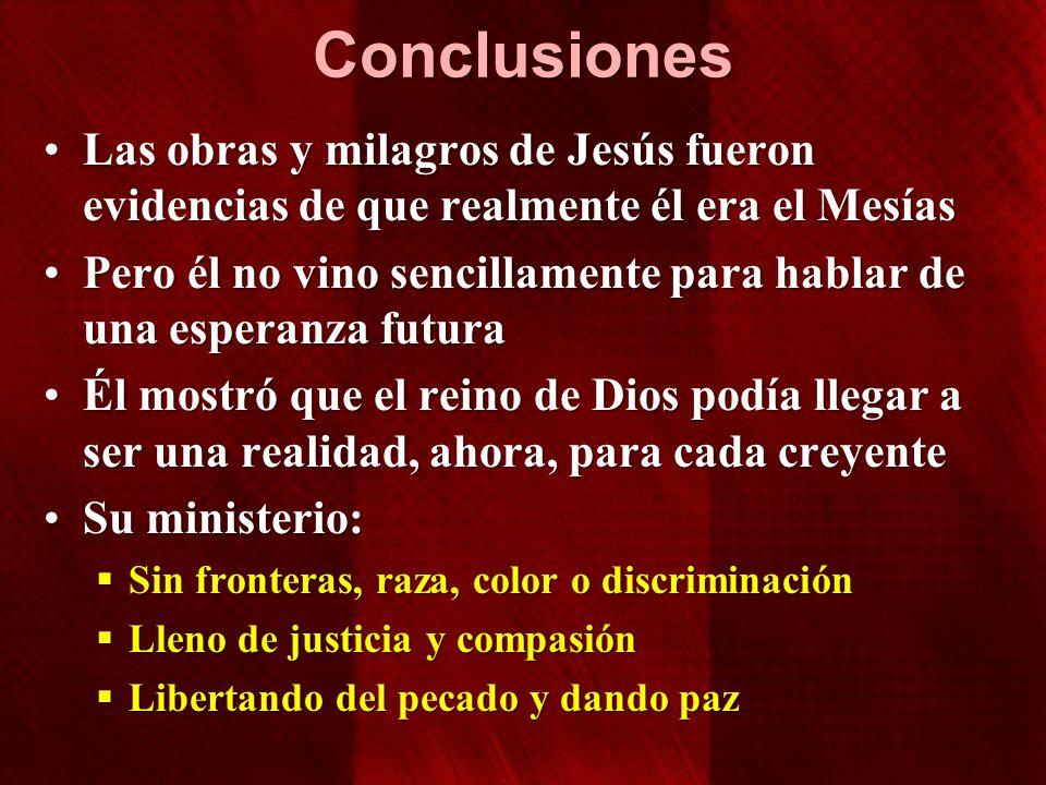 Conclusiones Las obras y milagros de Jesús fueron evidencias de que realmente él era el MesíasLas obras y milagros de Jesús fueron evidencias de que r