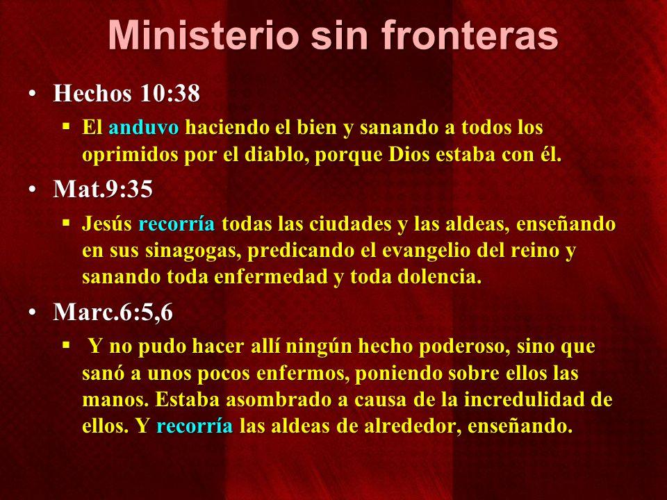 Ministerio sin fronteras Hechos 10:38Hechos 10:38 El anduvo haciendo el bien y sanando a todos los oprimidos por el diablo, porque Dios estaba con él.