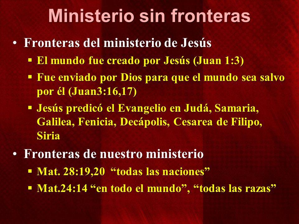 Ministerio sin fronteras Fronteras del ministerio de JesúsFronteras del ministerio de Jesús El mundo fue creado por Jesús (Juan 1:3) El mundo fue crea